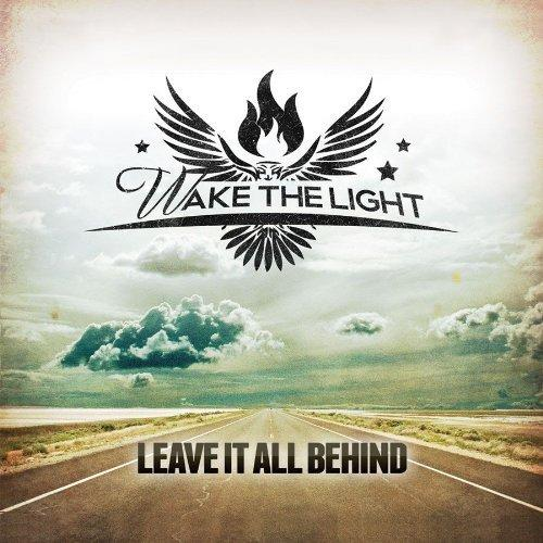 Wake The Light - Leave It All Behind (2010)