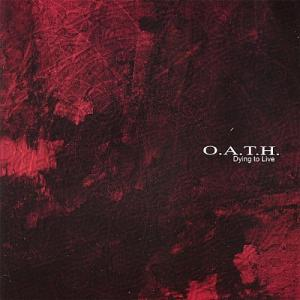 O.A.T.H.  - Dying to Live (2006)