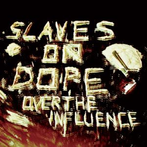 Slaves on Dope - Over the Influence (2012)